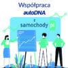 Współpraca autoDNA i portalu ogłoszeniowego samochody.pl