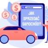 Jak sprzedać samochód w sposób skuteczny i bezpieczny?